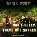 Don't Sleep, There Are Snakes: Life and Language in the Amazonian Jungle, Daniel L. Everett