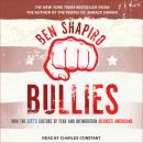 Bullies: How the Left's Culture of Fear and Intimidation Silences Americans, Ben Shapiro
