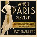 When Paris Sizzled: The 1920s Paris of Hemingway, Chanel, Cocteau, Cole Porter, Josephine Baker, and Audiobook