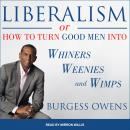 Liberalism or How to Turn Good Men into Whiners, Weenies and Wimps, Burgess Owens