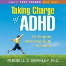 Taking Charge of ADHD: The Complete, Authoritative Guide for Parents Audiobook