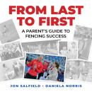 From Last to First: A Parent's Guide to Fencing Success Audiobook