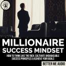Millionaire Success Mindset: How to Think Like the Rich, Cultivate Unshakeable Success Principles &  Audiobook