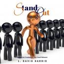 Stand Out: Leaders Are Trendsetters, Not Trend Followers, L. David Harris