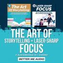The Art of Storytelling + Laser-Sharp Focus: 2 Audiobooks in 1 Combo Audiobook
