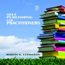Self Publishing for Practitioners Audiobook
