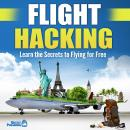 Flight Hacking: Learn the Secrets to Flying for Free Audiobook
