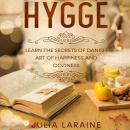 Hygge: Learn The Secrets Of Danish Art Of Happiness And Coziness Audiobook