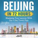 Beijing In 72 Hours: Maximize Your Layover With Our 3 Day Plan Audiobook