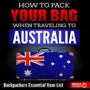 How to Pack Your Bag When Traveling to Australia: Backpackers Essential Item List Audiobook