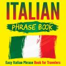 Italian Phrase Book: Easy Italian Phrase Book for Travelers Audiobook