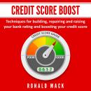 Credit Score Boost: Techniques for building, repairing and raising your bank rating and boosting you Audiobook