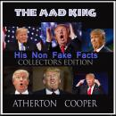 Mad King - His Non Fake Facts - Collectors Edition, Atherton Cooper