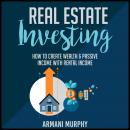 Real Estate Investing: How to Create Wealth & Passive Income With Rental Income Audiobook