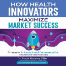How Health Innovators Maximize Market Success Audiobook