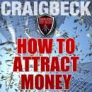 How to Attract Money: Manifesting Magic Secret 1, Craig Beck