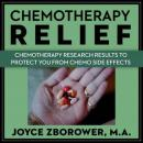 Chemotherapy Relief -- Chemotherapy Research Results to Protect You From Chemo Side Effects, Joyce Zborower, M.A.