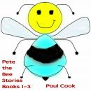 Pete the Bee Stories Books 1-3, Paul Cook