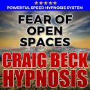 Fear Of Open Spaces: Hypnosis Downloads, Craig Beck
