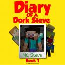 Minecraft: Diary of a Minecraft Dork Steve Book 1: Brave and Weak (An Unofficial Minecraft Diary Book), MC Steve