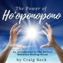 Power of Ho'oponopono: An Introduction to The Ancient Hawaiian Healing Ritual, Craig Beck