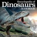 Encyclopedia of Dinosaurs: Triassic, Jurassic and Cretaceous Periods, My Ebook Publishing House