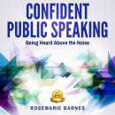 Confident Public Speaking:  Being Heard Above the Noise