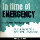 In Time Of Emergency: A Citizen's Handbook On Nuclear Attack, Natural Disasters, Department of Defense Office of Civil Defense