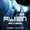 Alien - Der Cyborg: Science Fiction Liebesroman (Mind Travellers 2), Jenny Foster