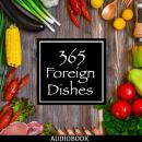 365 Foreign Dishes: Around The World In Food For Every Day Of The Year, George W.