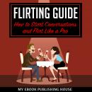 Flirting Guide: How to Start Conversations and Flirt Like a Pro, My Ebook Publishing House