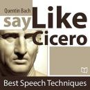 Say Like Cicero. Best Speech Techniques, Quentin Bach