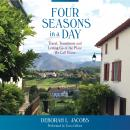 Four Seasons in a Day: Travel, Transitions and Letting Go of the Place We Call Home, Deborah L. Jacobs