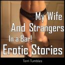 My Wife and Strangers In a Bar! Erotic Stories, Torri Tumbles