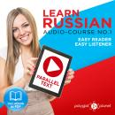 Learn Russian - Easy Reader - Easy Listener - Parallel Text Audio Course No. 1 - The Russian Easy Reader - Easy Audio Learning Course, Polyglot Planet