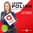 Learn Polish - Easy Reader - Easy Listener - Parallel Text - Polish Audio Course No. 2 - The Polish Easy Reader - Easy Audio Learning Course, Polyglot Planet
