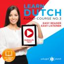 Learn Dutch - Easy Reader - Easy Listener Parallel Text Audio Course No. 3 - The Dutch Easy Reader - Easy Audio Learning Course, Polyglot Planet