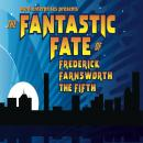 Fantastic Fate of Frederick Farnsworth the Fifth, Dave Rahbari, Michael McAfee