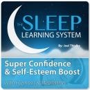 Super Confidence and Self-Esteem Boost with Hypnosis & Meditation (The Sleep Learning System), Joel Thielke
