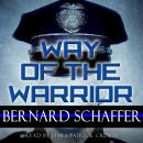 Way Of The Warrior: The Philosophy Of Law Enforcement, Bernard Schaffer