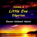 Little Eve Edgarton Volume 6, Eleanor Hallowell Abbott