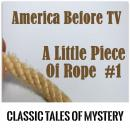 America Before TV - A Little Piece Of Rope  #1, Classic Tales of Mystery