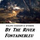 By The River Fontainebleu, Ralph Cosham & Others