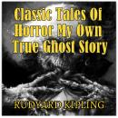 Classic Tales Of Horror My Own True Ghost Story, Rudyard Kipling