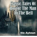 Classic Tales Of Horror The Man In The Bell, We Aytoun