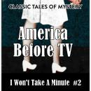 America Before TV - I Won't Take A Minute  #2, Classic Tales of Mystery