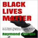 BLACK LIVES MATTER: Is It Open Season On Killing and Mistreating Blacks In America?, Raymond Sturgis