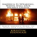 America Is Speaking, When will Our Hearts Listen: When America Burn, So Does Our Conscience Audiobook