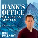Hank's Office: My Year as a New CEO, Rob Paulsson
