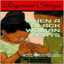 When A Black Woman Prays: How Church and Faith Change Black Women, Raymond Sturgis
